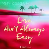 Love Ain't Always Easy by Mr. Octopus