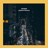 Ambient Dreams by Astron