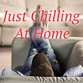 Just Chilling At Home by Various Artists