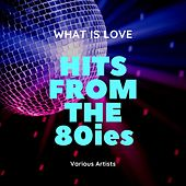 What Is Love (Hits from the 80ies) de Various Artists