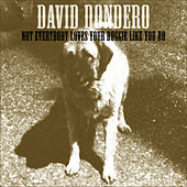 Not Everybody Loves Your Doggie Like You Do de David Dondero