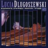 Lucia Dlugoszewski: Disparate Stairway Radical Other by Various Artists