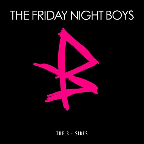Everything You Ever Wanted: The B-Sides by The Friday Night Boys