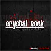 How you love me now by Crystal Rock
