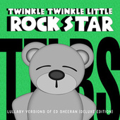 Lullaby Versions of Ed Sheeran (Deluxe Edition) by Twinkle Twinkle Little Rock Star