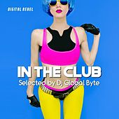 In the Club (Selected by Dj Global Byte) by Various Artists