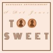 Too Sweet by S.Dot Jones