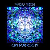 Cry for Roots by Wolf Tech