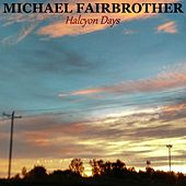 Halcyon Days by Michael Fairbrother
