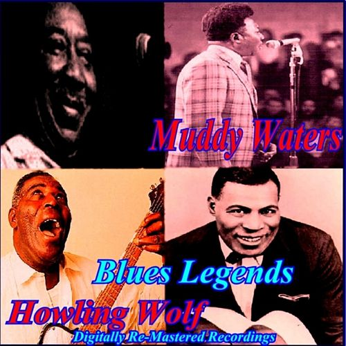 Blues Legends by Howling Wolf Muddy Waters
