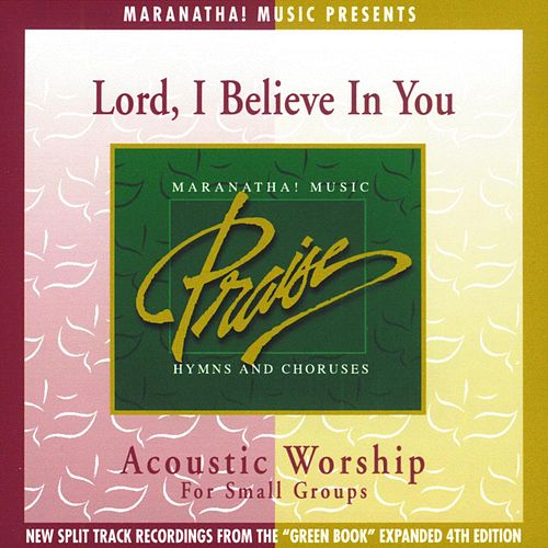 Acoustic Worship: Lord, I Believe In You by Maranatha! Acoustic