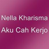 Aku Cah Kerjo by Nella Kharisma