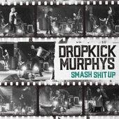 Smash Shit Up by Dropkick Murphys