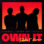 Own It (feat. Burna Boy & Stylo G) [Toddla T Remix] by Stormzy