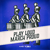 Play Loud March Proud de Mary Riddle