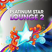 Platinum Star Lounge, Vol.2 (Stardust of Easy Listening & Relaxing Sunset Chill Out Music) by Various Artists