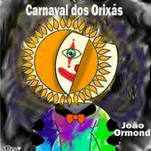 Carnaval do Orixás de João Ormond