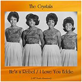He's a Rebel / I Love You Eddie (All Tracks Remastered) by The Crystals