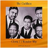 Gloria / I Wonder Why (All Tracks Remastered) by The Cadillacs