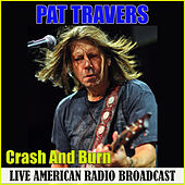 Crash And Burn (Live) by Pat Travers