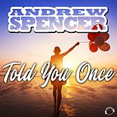 Told You Once de Andrew Spencer