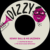 I Shall Not Be Moved / The Green Leaves of Summer de Kenny Ball