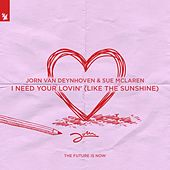 I Need Your Lovin' (Like The Sunshine) by Jorn van Deynhoven