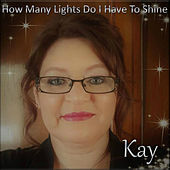 How Many Lights Do I Have To Shine by Kay
