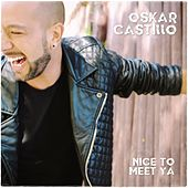 Nice To Meet Ya by Oskar Castillo