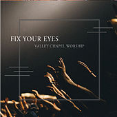 Fix Your Eyes de Valley Chapel Worship