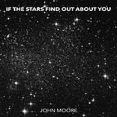 If the Stars Find out About You de John Moore