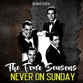 Never on Sunday (Remastered) de The Four Seasons