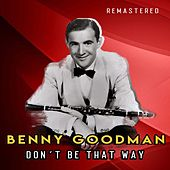 Don´t Be That Way (Remastered) by Benny Goodman