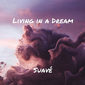 Living in a Dream by Suavé