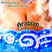 Bellydance Bootcamp: Arabian Fantasy by Various Artists