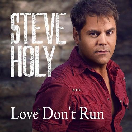 Love Don't Run (Single) by Steve Holy