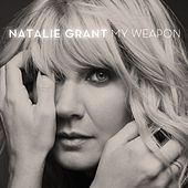 My Weapon by Natalie Grant