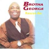 Rescue Me by Brotha George