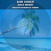 Dance Monkey (Special Reggaeton Instrumental Versions) von Kar Vogue