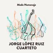 Modo Homenaje by Jorge López Ruiz Cuarteto
