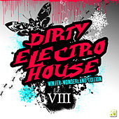 Dirty Electro House VIII - Winter Wonderland Edition by Various Artists