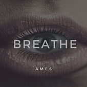 Breathe by Ames