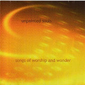 Songs Of Worship And Wonder by Unpainted Souls