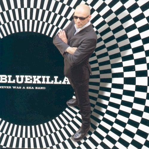 Never Was A Ska Band by Bluekilla
