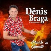 Marido ou Amante de Dênis Braga