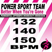 Better When You're Gone (Powerful Uptempo Cardio, Fitness, Crossfit & Aerobics Workout Versions) by Power Sport Team