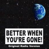Better When You're Gone! (Original Radio Version) by DJ David
