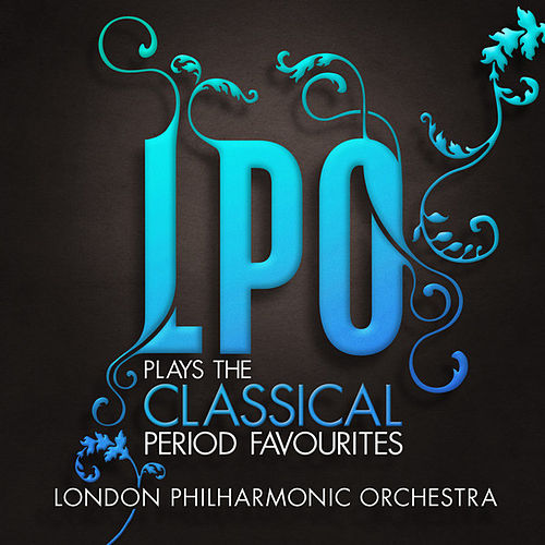 LPO plays the Classical Period Favourites by Various Artists