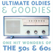 Ultimate Oldies & Goodies - One Hit Wonders of the 50s & 60s by Various Artists