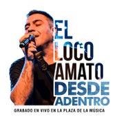 Desde Adentro (En Vivo en la Plaza de la Música, Provincia de Córdoba) by El Loco Amato